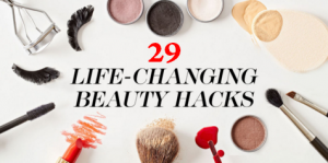 29 Beauty Hacks that can change your life