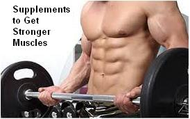 Supplements to Get Stronger Muscles