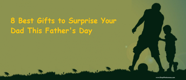8 Best Gifts to Surprise Your Dad This Father's Day