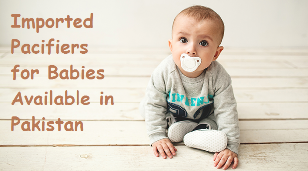 Imported Pacifiers for Babies Available in Pakistan