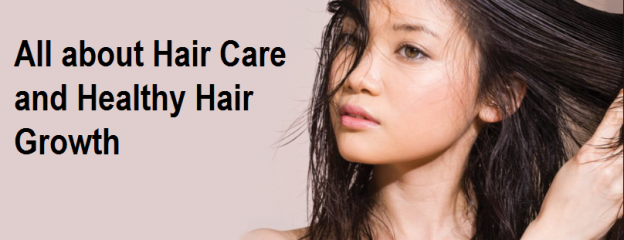All about Hair Care and Healthy Hair Growth
