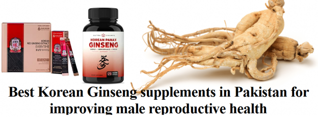 Best Korean Ginseng supplements in Pakistan for improving male reproductive health
