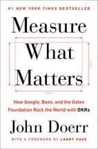 Measure What Matters: How Google, Bono, and the Gates Foundation Rock the World