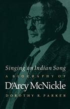 Singing an Indian Song A Biography of D Arcy McNickle